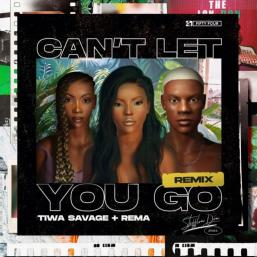 """Can't Let You Go"" Remix Ft. Tiwa Savage X Rema by Stefflon Don"